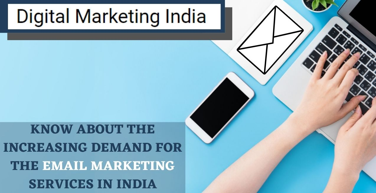 KNOW ABOUT THE INCREASING DEMAND FOR THE EMAIL MARKETING SERVICES IN INDIA
